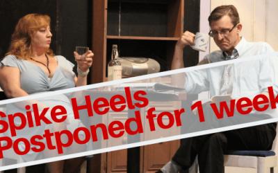 Spike Heels Postponed 1 week